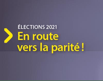 <p>ÉLECTIONS 2021 - En route vers la parité !</p>